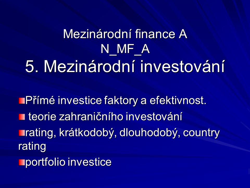 Mezinárodní finance A N_MF_A 5. Mezinárodní investování Přímé investice faktory a efektivnost. teorie zahraničního investování teorie zahraničního inv