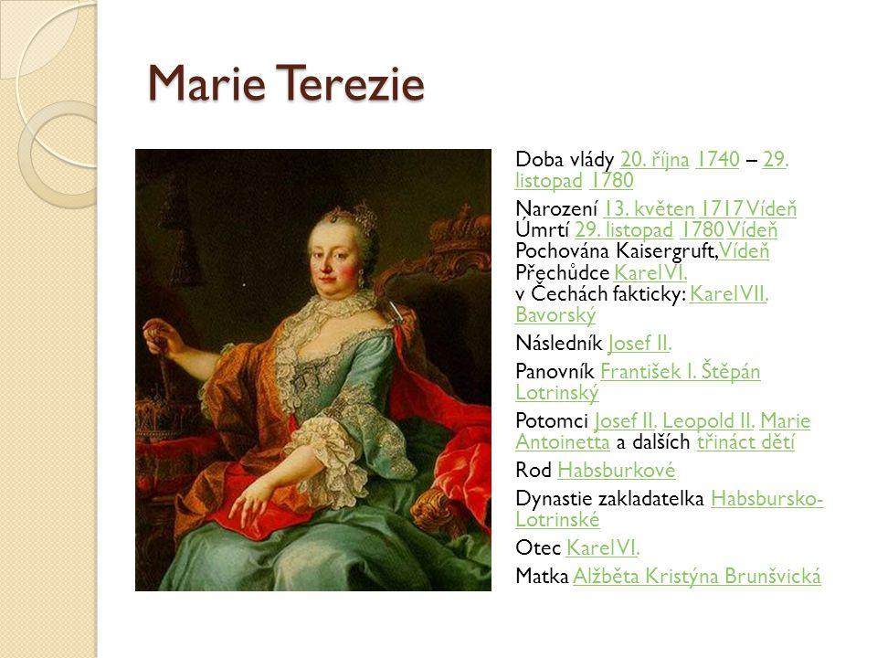 Marie Terezie Doba vlády 20. října 1740 – 29. listopad 178020. října174029. listopad1780 Narození 13. květen 1717 Vídeň Úmrtí 29. listopad 1780 Vídeň