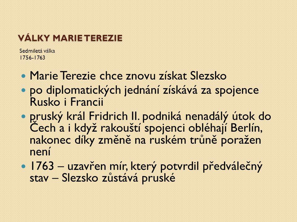 VÁLKY MARIE TEREZIE Sedmiletá válka 1756-1763 Marie Terezie chce znovu získat Slezsko po diplomatických jednání získává za spojence Rusko i Francii pr