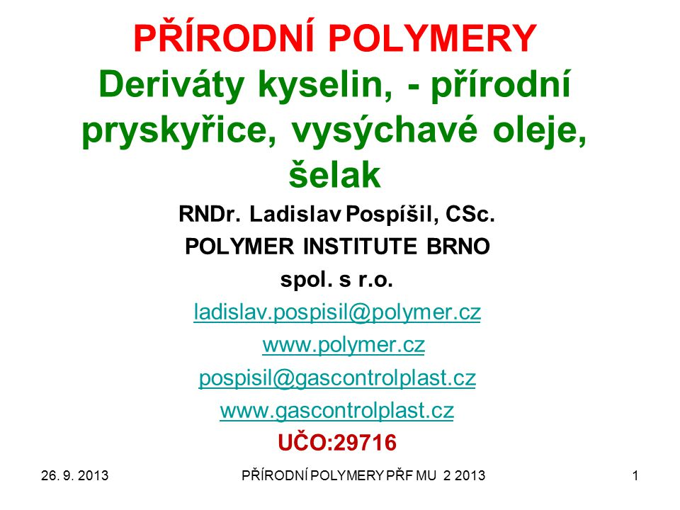 PŘÍRODNÍ POLYMERY PŘF MU 2 20131 PŘÍRODNÍ POLYMERY Deriváty kyselin, - přírodní pryskyřice, vysýchavé oleje, šelak RNDr.