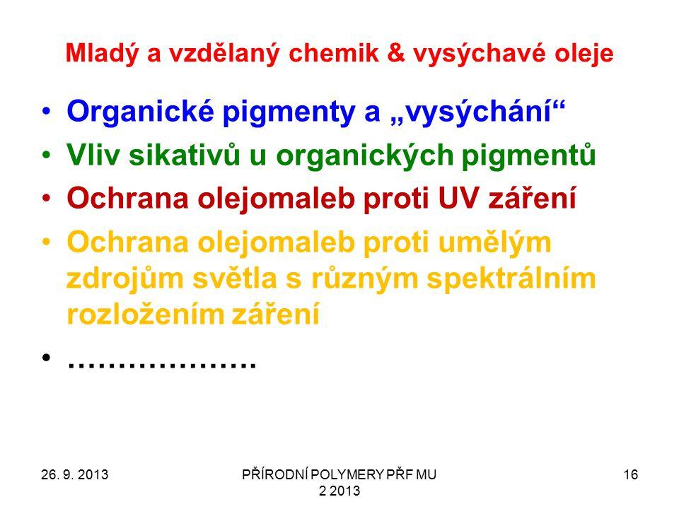 """Mladý a vzdělaný chemik & vysýchavé oleje 26. 9. 2013PŘÍRODNÍ POLYMERY PŘF MU 2 2013 16 Organické pigmenty a """"vysýchání"""" Vliv sikativů u organických p"""