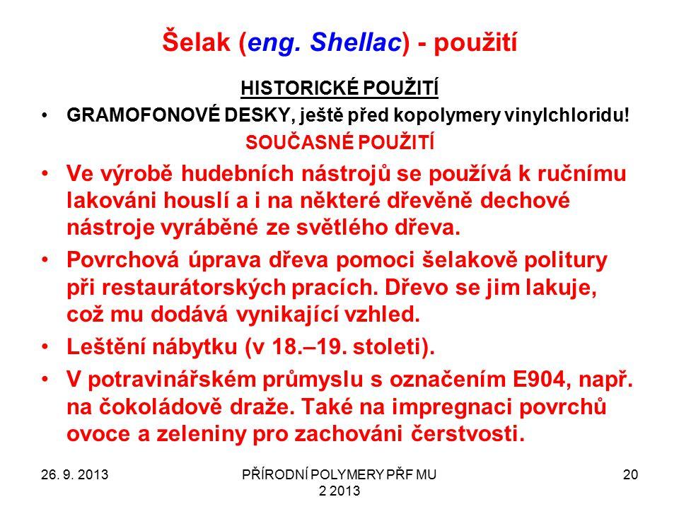 Šelak (eng. Shellac) - použití 26. 9. 2013PŘÍRODNÍ POLYMERY PŘF MU 2 2013 20 HISTORICKÉ POUŽITÍ GRAMOFONOVÉ DESKY, ještě před kopolymery vinylchloridu