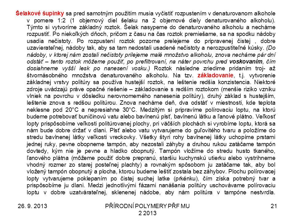 26. 9. 2013PŘÍRODNÍ POLYMERY PŘF MU 2 2013 21 Šelakové šupinky sa pred samotným použitím musia vyčistiť rozpustením v denaturovanom alkohole v pomere