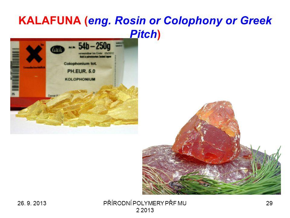 KALAFUNA (eng. Rosin or Colophony or Greek Pitch) 26. 9. 2013PŘÍRODNÍ POLYMERY PŘF MU 2 2013 29