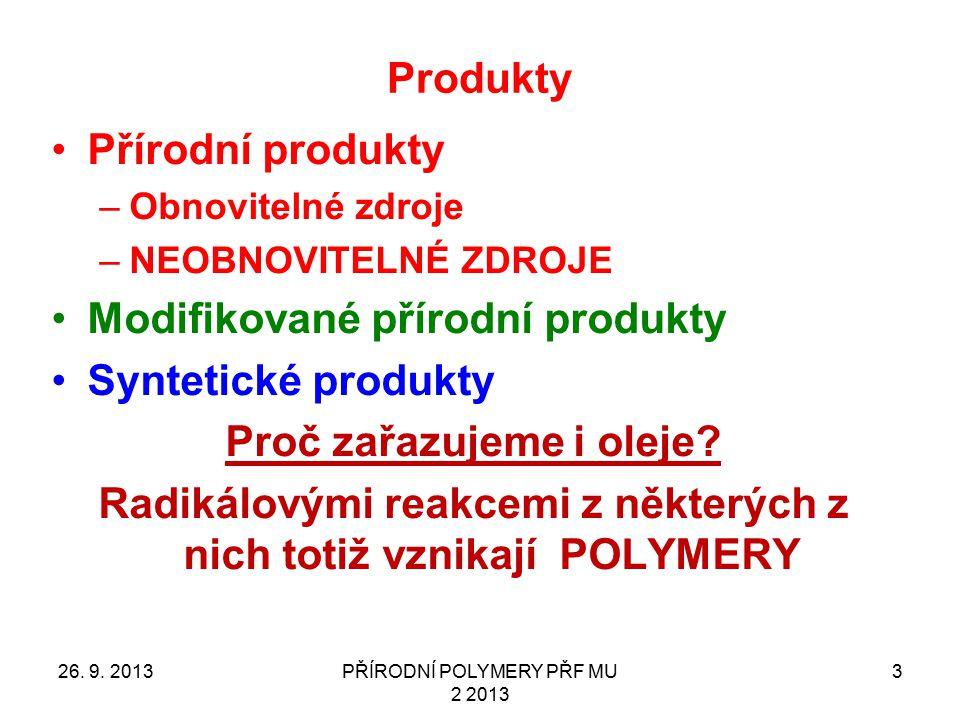 Produkty Přírodní produkty –Obnovitelné zdroje –NEOBNOVITELNÉ ZDROJE Modifikované přírodní produkty Syntetické produkty Proč zařazujeme i oleje? Radik