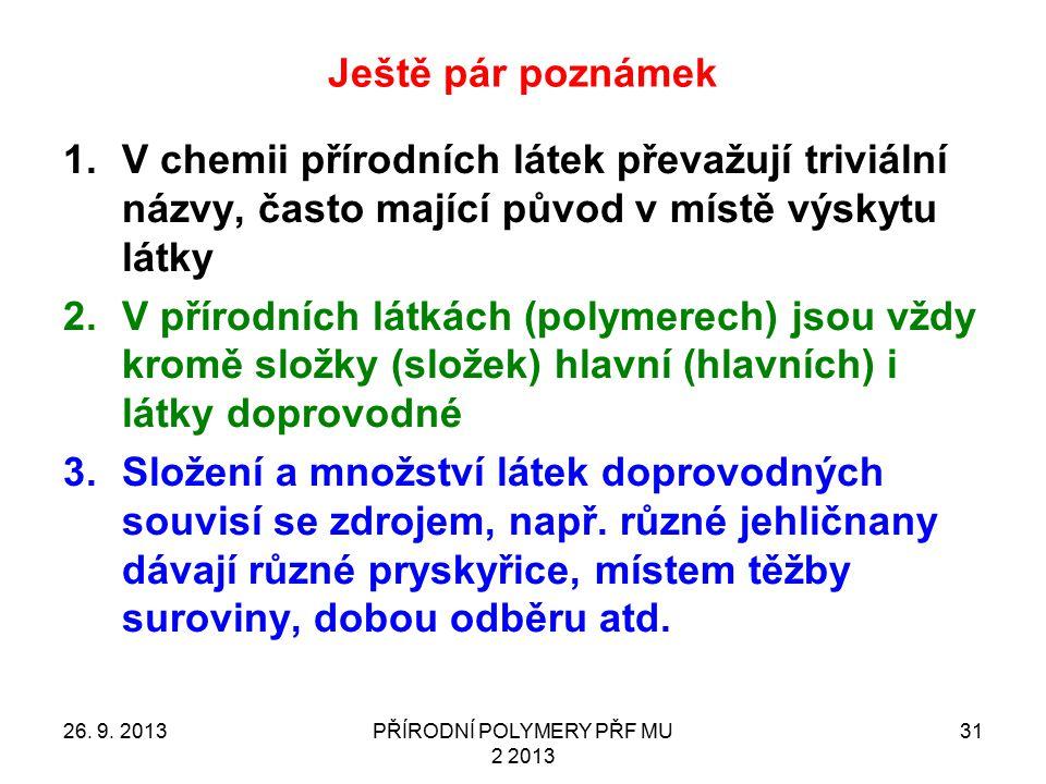 Ještě pár poznámek 1.V chemii přírodních látek převažují triviální názvy, často mající původ v místě výskytu látky 2.V přírodních látkách (polymerech) jsou vždy kromě složky (složek) hlavní (hlavních) i látky doprovodné 3.Složení a množství látek doprovodných souvisí se zdrojem, např.