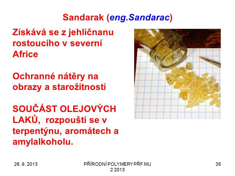 Sandarak (eng.Sandarac) 26. 9. 2013PŘÍRODNÍ POLYMERY PŘF MU 2 2013 35 Získává se z jehličnanu rostoucího v severní Africe Ochranné nátěry na obrazy a