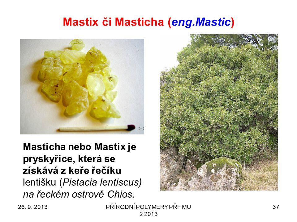 Mastix či Masticha (eng.Mastic) 26. 9. 2013PŘÍRODNÍ POLYMERY PŘF MU 2 2013 37 Masticha nebo Mastix je pryskyřice, která se získává z keře řečíku lenti