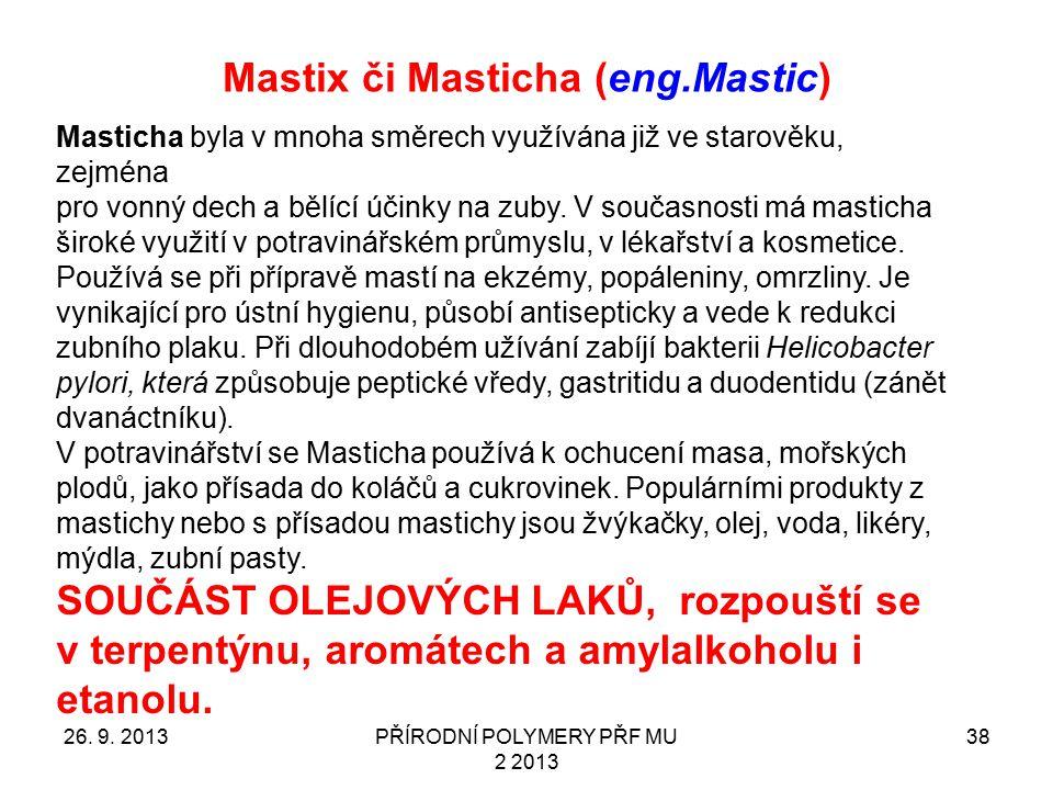 Mastix či Masticha (eng.Mastic) 26. 9. 2013PŘÍRODNÍ POLYMERY PŘF MU 2 2013 38 Masticha byla v mnoha směrech využívána již ve starověku, zejména pro vo