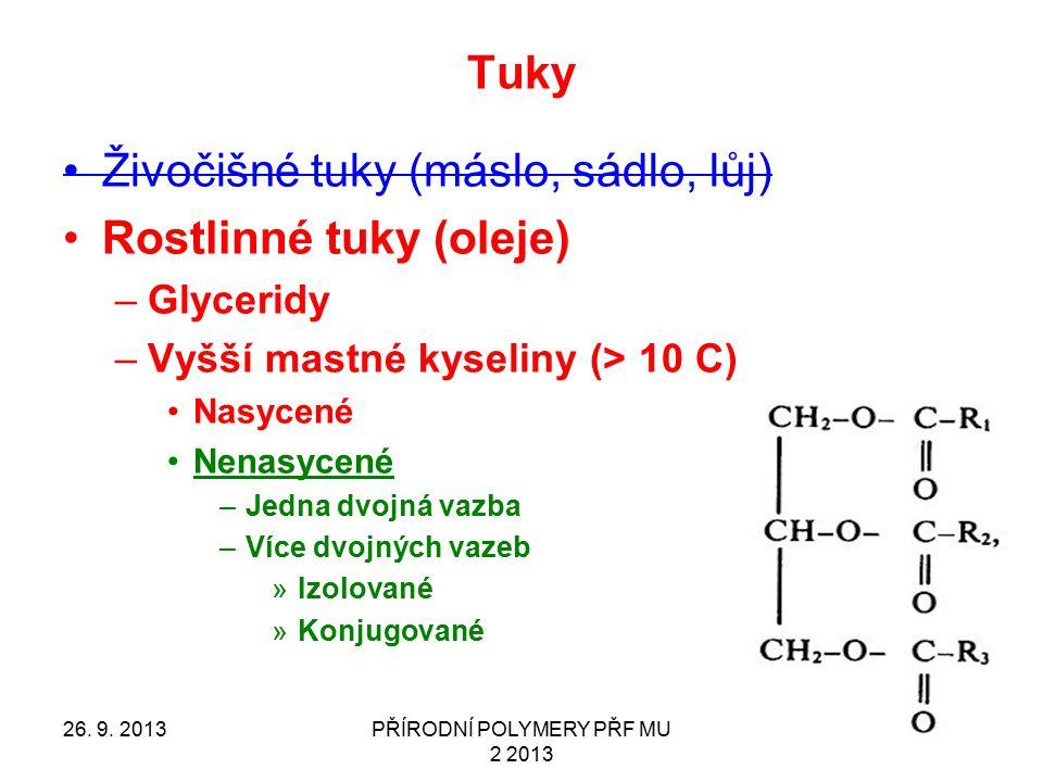 Tuky Živočišné tuky (máslo, sádlo, lůj) Rostlinné tuky (oleje) –Glyceridy –Vyšší mastné kyseliny (> 10 C) Nasycené Nenasycené –Jedna dvojná vazba –Víc