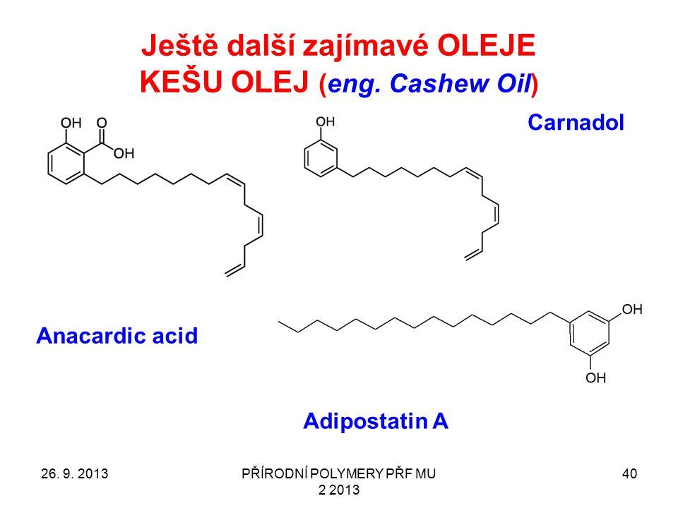 Ještě další zajímavé OLEJE KEŠU OLEJ (eng. Cashew Oil) 26. 9. 2013PŘÍRODNÍ POLYMERY PŘF MU 2 2013 40 Anacardic acid Carnadol Adipostatin A