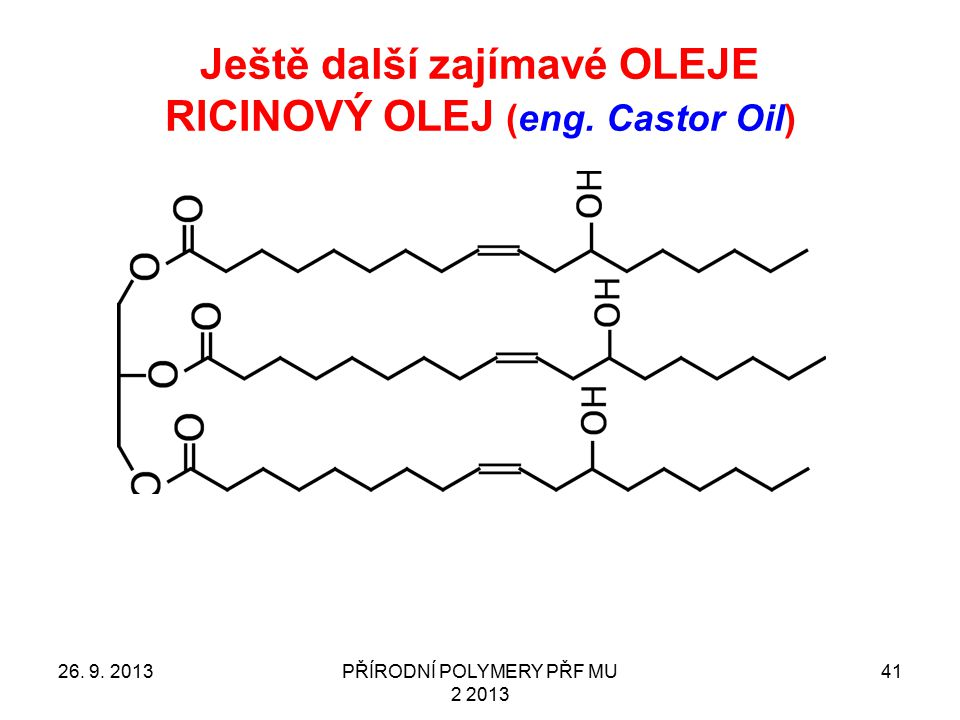 Ještě další zajímavé OLEJE RICINOVÝ OLEJ (eng. Castor Oil) 26. 9. 2013PŘÍRODNÍ POLYMERY PŘF MU 2 2013 41
