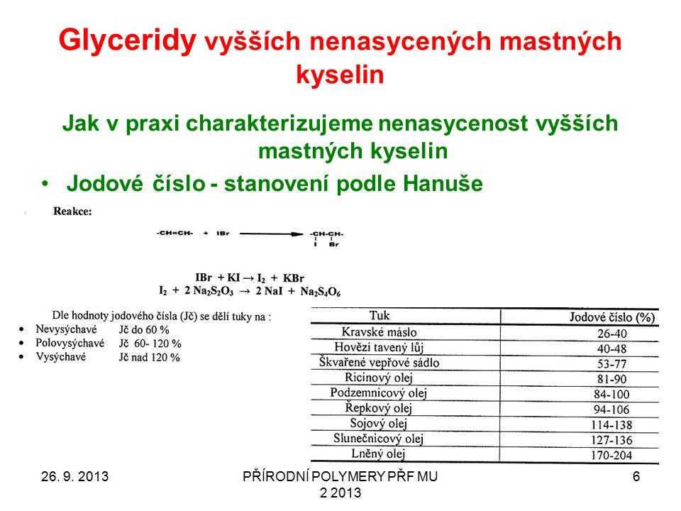 Glyceridy vyšších nenasycených mastných kyselin 26. 9. 2013PŘÍRODNÍ POLYMERY PŘF MU 2 2013 6 Jak v praxi charakterizujeme nenasycenost vyšších mastnýc