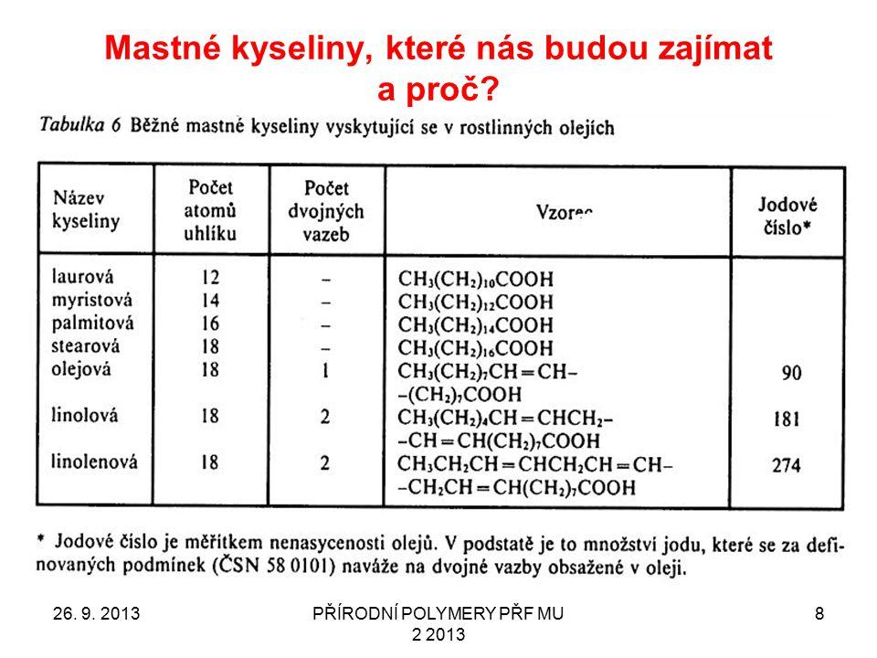 Mastné kyseliny, které nás budou zajímat a proč? 26. 9. 2013PŘÍRODNÍ POLYMERY PŘF MU 2 2013 8