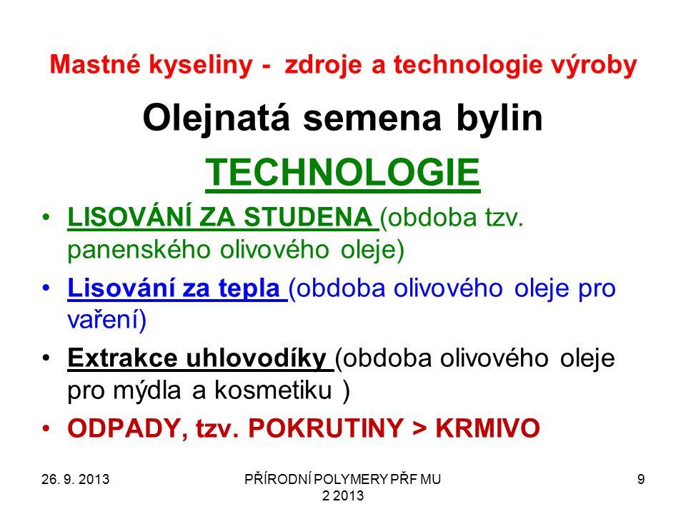 Mastné kyseliny - zdroje a technologie výroby Olejnatá semena bylin TECHNOLOGIE LISOVÁNÍ ZA STUDENA (obdoba tzv. panenského olivového oleje) Lisování