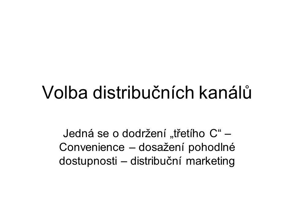 """Volba distribučních kanálů Jedná se o dodržení """"třetího C – Convenience – dosažení pohodlné dostupnosti – distribuční marketing"""