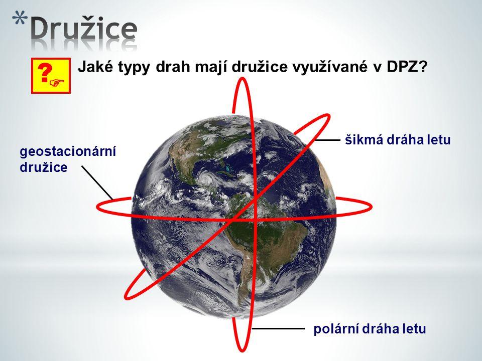 ? Jaké typy drah mají družice využívané v DPZ? geostacionární družice polární dráha letu šikmá dráha letu