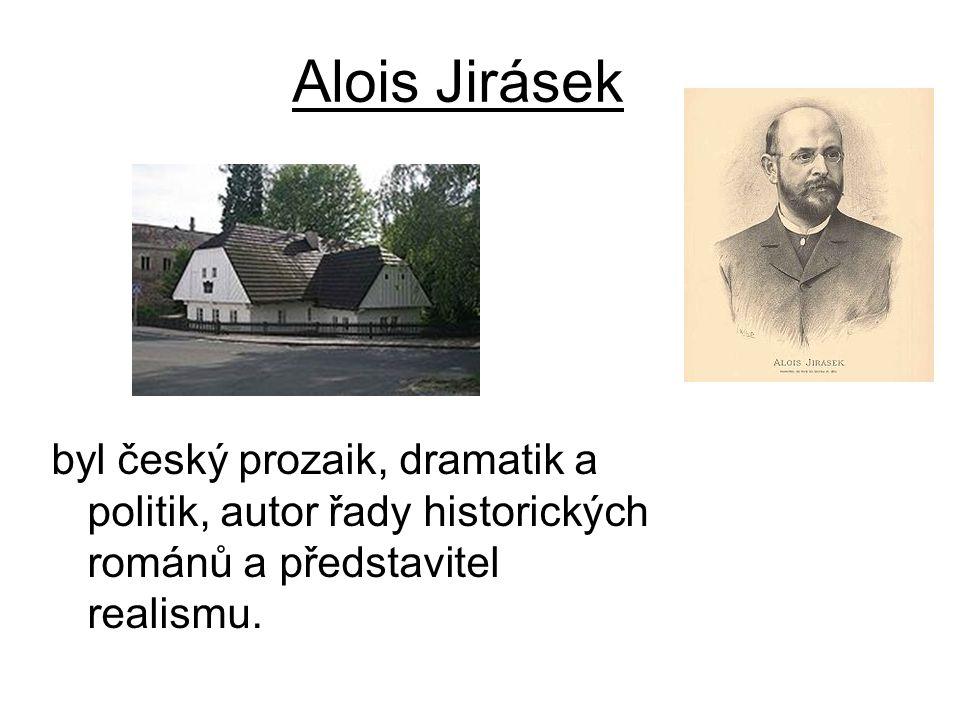 Alois Jirásek byl český prozaik, dramatik a politik, autor řady historických románů a představitel realismu.