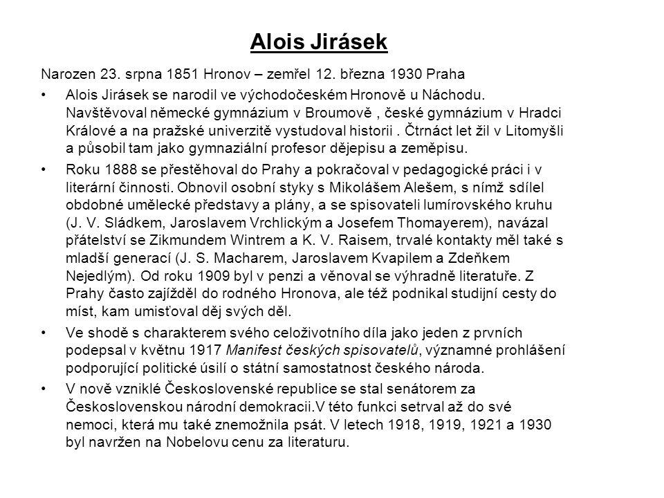 Narozen 23. srpna 1851 Hronov – zemřel 12. března 1930 Praha Alois Jirásek se narodil ve východočeském Hronově u Náchodu. Navštěvoval německé gymnáziu