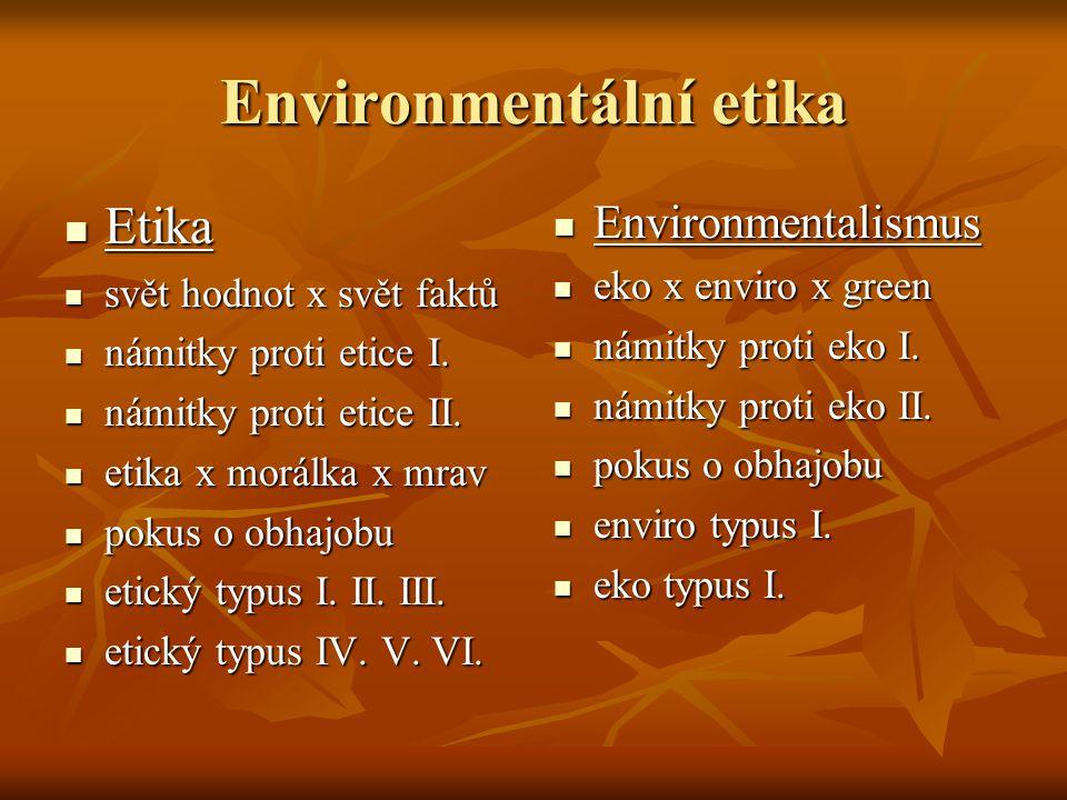 Environmentální etika Etika Etika svět hodnot x svět faktů svět hodnot x svět faktů námitky proti etice I.