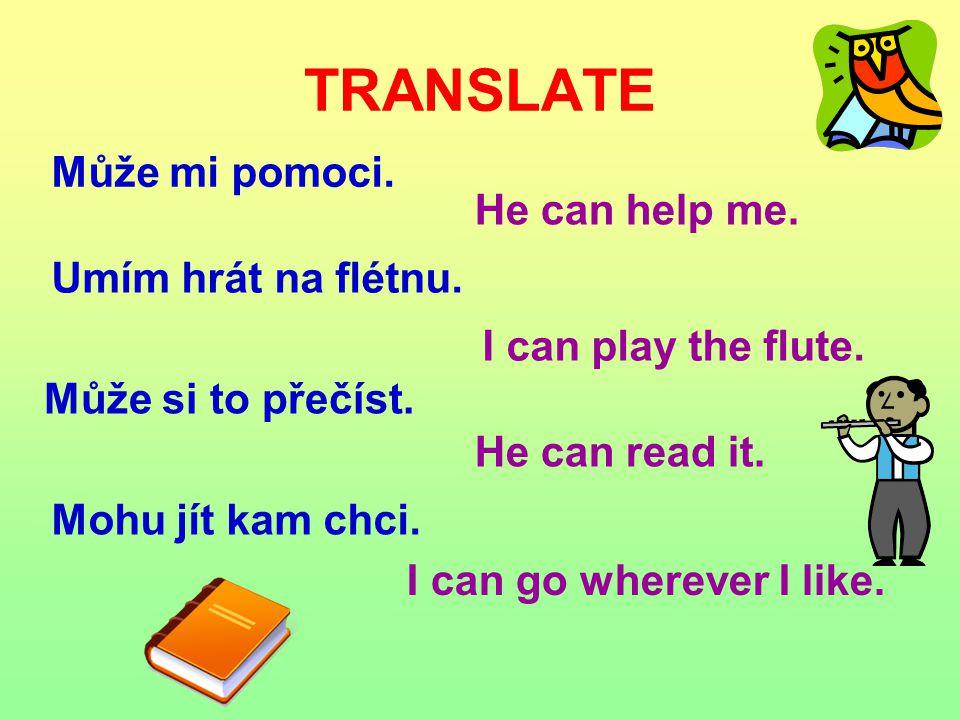 TRANSLATE Může mi pomoci. He can help me. Umím hrát na flétnu.