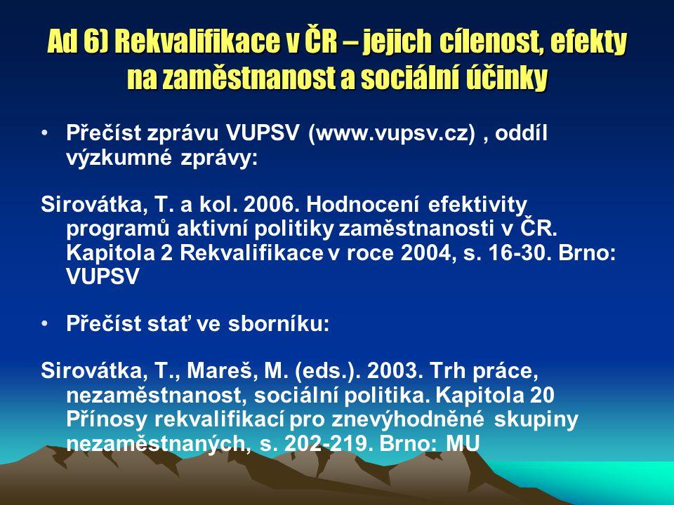 Ad 6) Rekvalifikace v ČR – jejich cílenost, efekty na zaměstnanost a sociální účinky Přečíst zprávu VUPSV (www.vupsv.cz), oddíl výzkumné zprávy: Sirovátka, T.