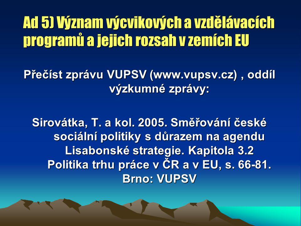 Ad 5) Význam výcvikových a vzdělávacích programů a jejich rozsah v zemích EU Přečíst zprávu VUPSV (www.vupsv.cz), oddíl výzkumné zprávy: Sirovátka, T.