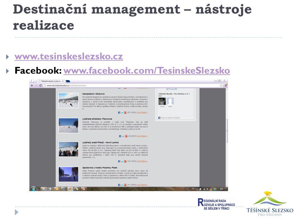 Destinační management – nástroje realizace  www.tesinskeslezsko.cz www.tesinskeslezsko.cz  Facebook: www.facebook.com/TesinskeSlezskowww.facebook.co