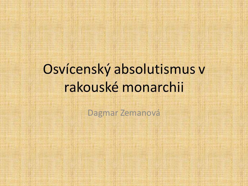 Osvícenský absolutismus v rakouské monarchii Dagmar Zemanová