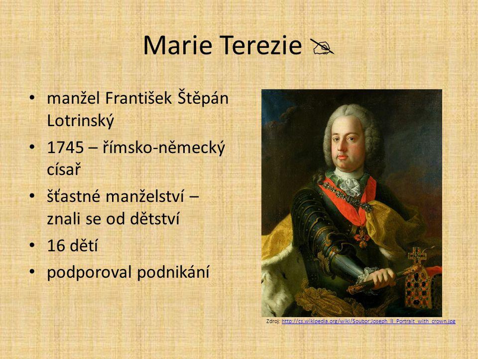 Marie Terezie  manžel František Štěpán Lotrinský 1745 – římsko-německý císař šťastné manželství – znali se od dětství 16 dětí podporoval podnikání Zd