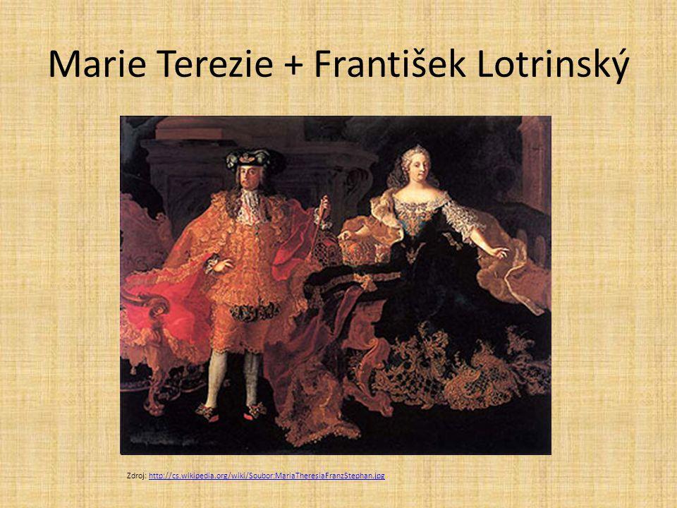 Marie Terezie + František Lotrinský Zdroj: http://cs.wikipedia.org/wiki/Soubor:MariaTheresiaFranzStephan.jpghttp://cs.wikipedia.org/wiki/Soubor:MariaT