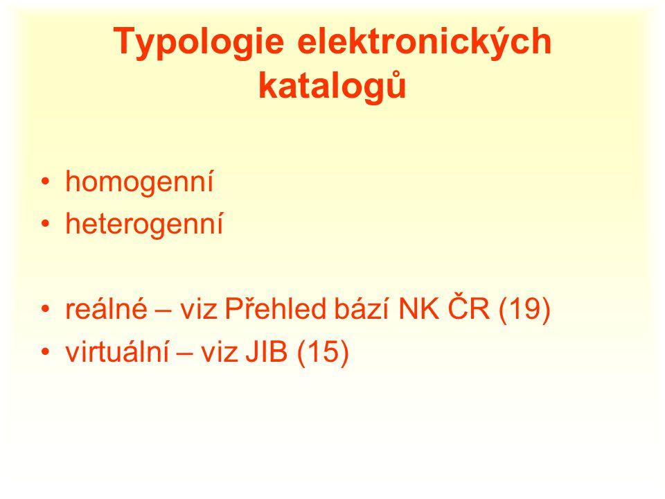 Typologie elektronických katalogů homogenní heterogenní reálné – viz Přehled bází NK ČR (19) virtuální – viz JIB (15)