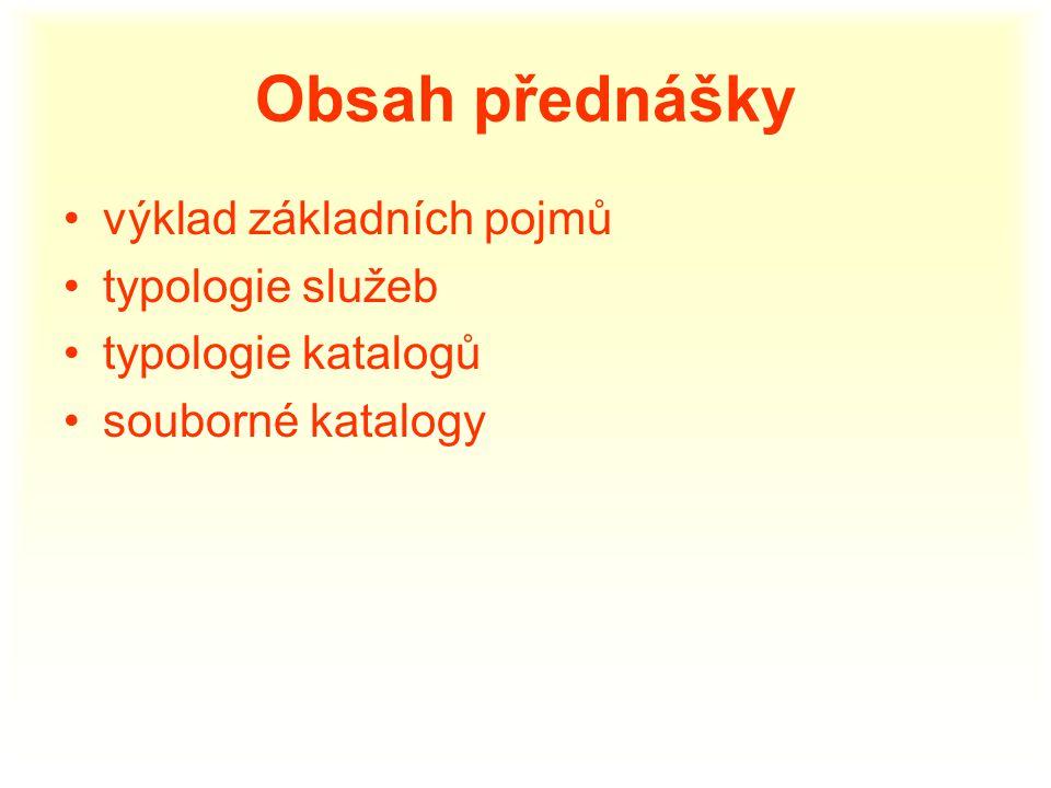 Obsah přednášky výklad základních pojmů typologie služeb typologie katalogů souborné katalogy