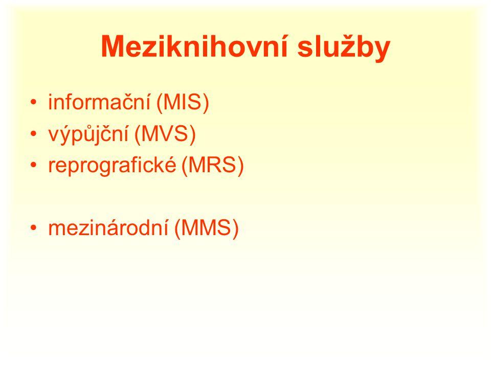 Meziknihovní služby informační (MIS) výpůjční (MVS) reprografické (MRS) mezinárodní (MMS)