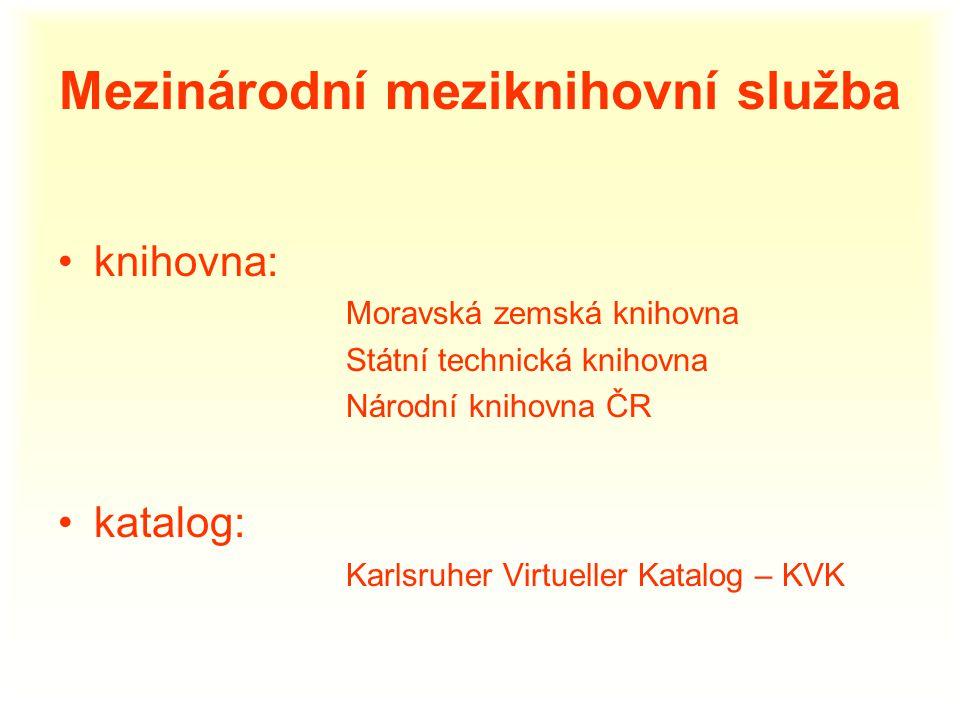 Mezinárodní meziknihovní služba knihovna: Moravská zemská knihovna Státní technická knihovna Národní knihovna ČR katalog: Karlsruher Virtueller Katalog – KVK