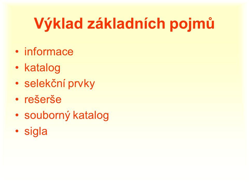 Výklad základních pojmů informace katalog selekční prvky rešerše souborný katalog sigla