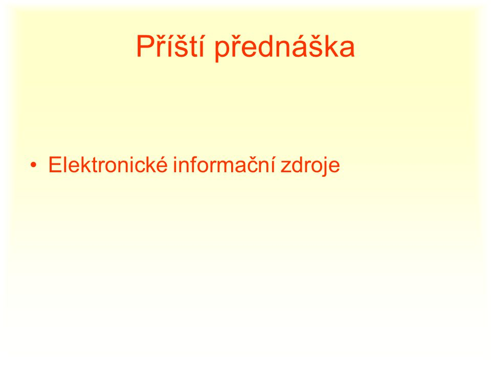 Příští přednáška Elektronické informační zdroje