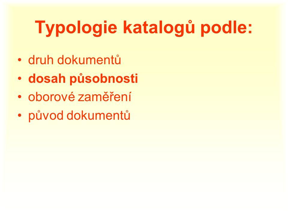 Typologie katalogů podle: druh dokumentů dosah působnosti oborové zaměření původ dokumentů