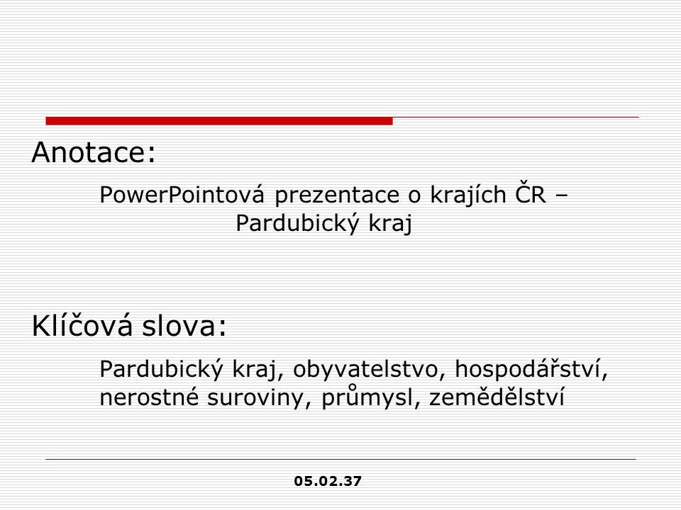 Anotace: PowerPointová prezentace o krajích ČR – Pardubický kraj Klíčová slova: Pardubický kraj, obyvatelstvo, hospodářství, nerostné suroviny, průmys