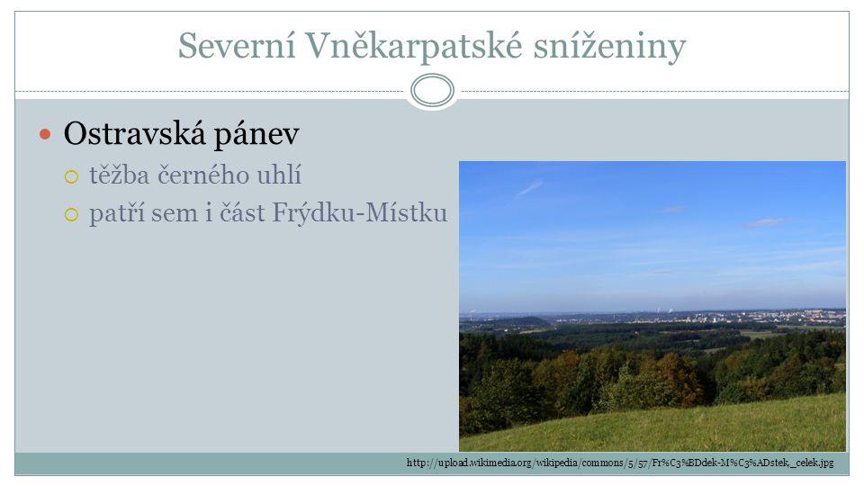 Severní Vněkarpatské sníženiny Ostravská pánev  těžba černého uhlí  patří sem i část Frýdku-Místku http://upload.wikimedia.org/wikipedia/commons/5/5