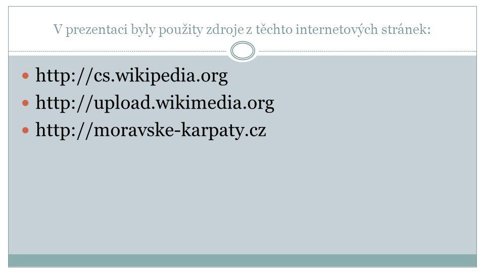 V prezentaci byly použity zdroje z těchto internetových stránek: http://cs.wikipedia.org http://upload.wikimedia.org http://moravske-karpaty.cz