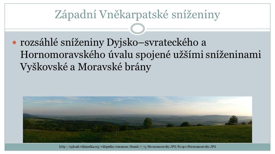 Západní Vněkarpatské sníženiny rozsáhlé sníženiny Dyjsko–svrateckého a Hornomoravského úvalu spojené užšími sníženinami Vyškovské a Moravské brány htt