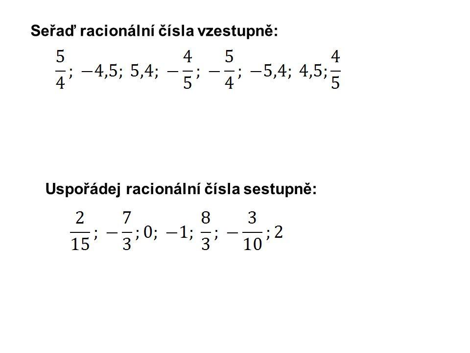 Seřaď racionální čísla vzestupně: Uspořádej racionální čísla sestupně: