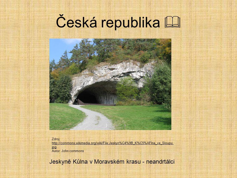 Česká republika  Jeskyně Šipka u Štramberka – naleziště neandrtálců Zdroj: http://commons.wikimedia.org/wiki/File:Sipka_Cave_Stramberk_CZ_0 1.JPG htt