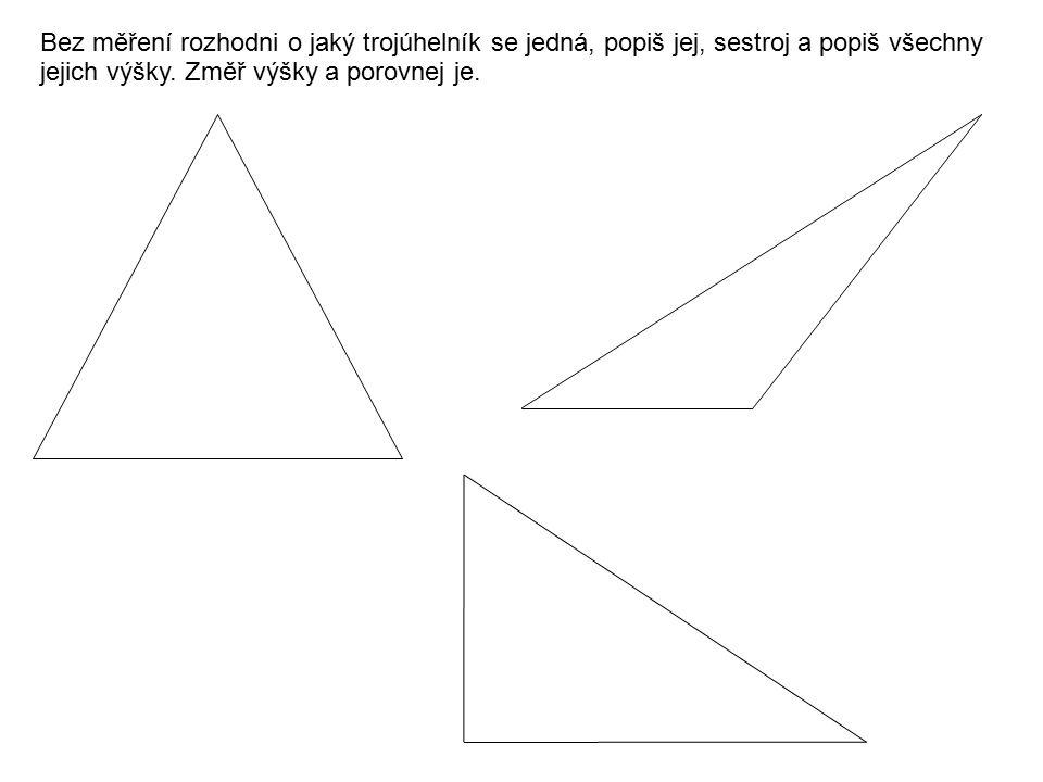Bez měření rozhodni o jaký trojúhelník se jedná, popiš jej, sestroj a popiš všechny jejich výšky. Změř výšky a porovnej je.