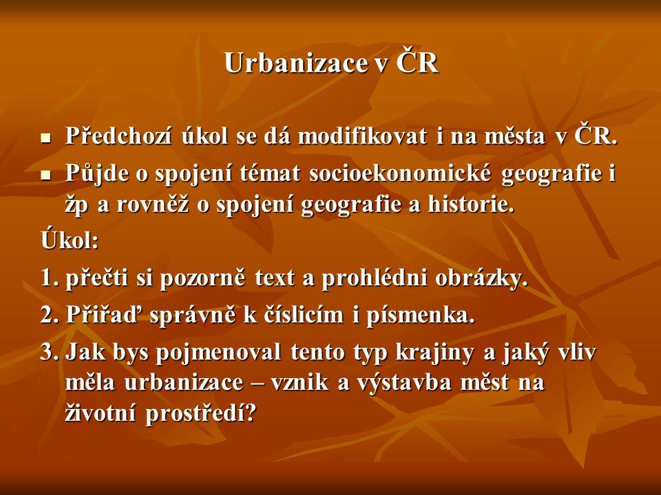 Urbanizace v ČR Předchozí úkol se dá modifikovat i na města v ČR.