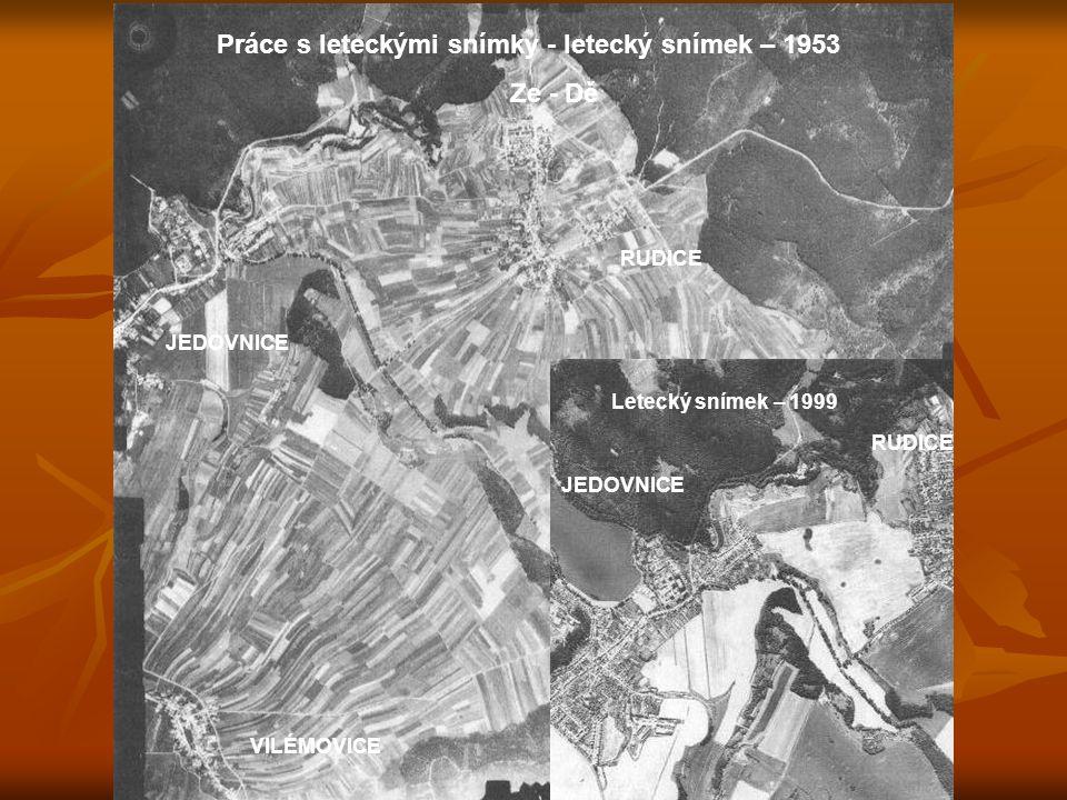 LAŽÁNKY RUDICE VILÉMOVICE JEDOVNICE Práce s leteckými snímky - letecký snímek – 1953 Ze - Dě Letecký snímek – 1999 JEDOVNICE RUDICE