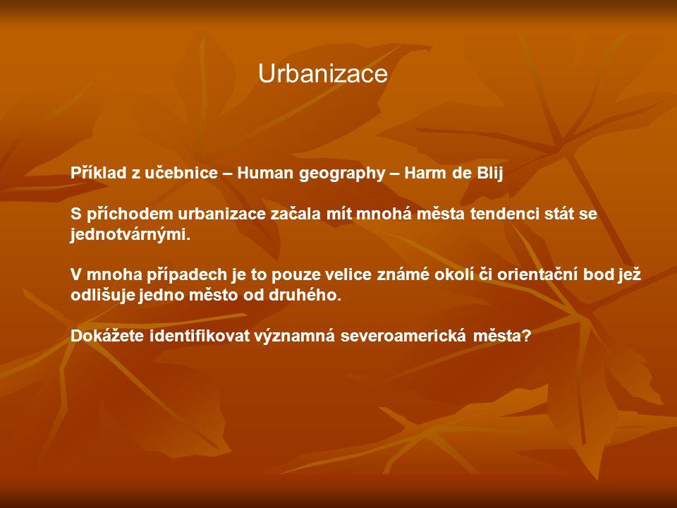 Příklad z učebnice – Human geography – Harm de Blij S příchodem urbanizace začala mít mnohá města tendenci stát se jednotvárnými.