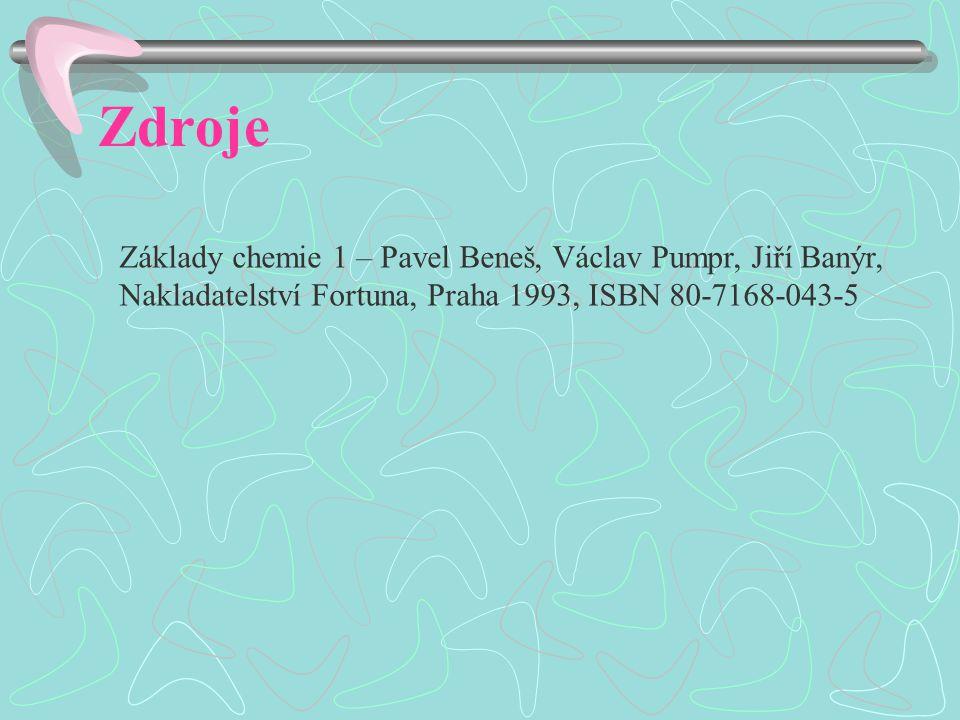 Zdroje Základy chemie 1 – Pavel Beneš, Václav Pumpr, Jiří Banýr, Nakladatelství Fortuna, Praha 1993, ISBN 80-7168-043-5