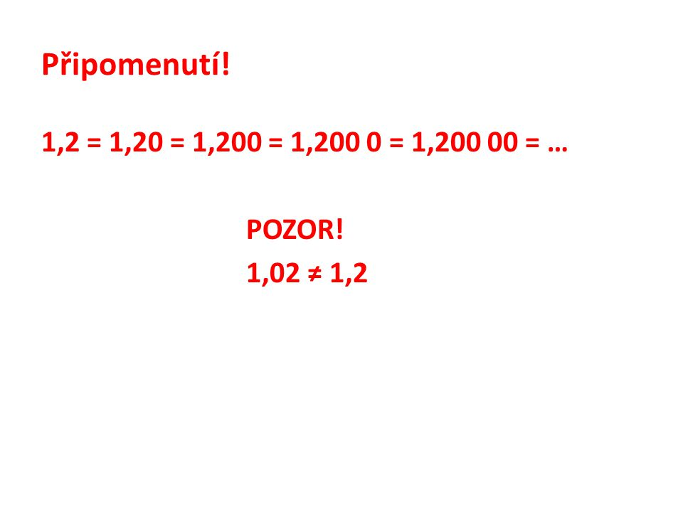 Porovnej čísla: a)0,56 0,560 b)6,235 7,235 c)0,28 0,208 d)6,557 6,550 8 e)0,674 0,067 f)10,25 9,250 g)3,57 30,57